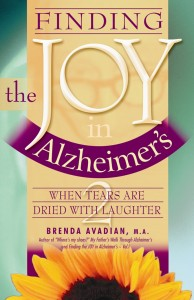 Finding the Joy in Alzheimer's When Tears are Dried with Laughter book