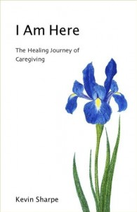 I am here The Healing Journey of Caregiving
