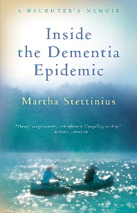 Martha Stettinius - Inside the Dementia Epidemic