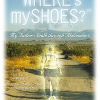 Where's my shoes? My Fahter's Walk Through Alzheimer's book