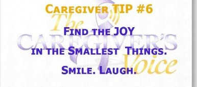 Caregiver Tip 6 Find the JOY in the smallest things