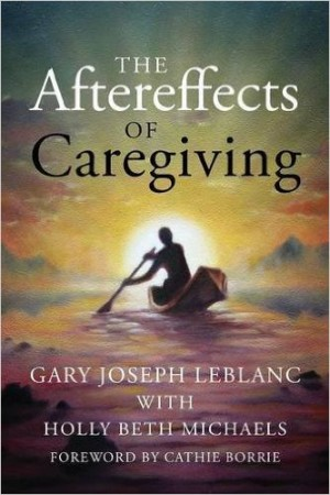 Gary Joseph LeBlanc-The Aftereffects of Caregiving book