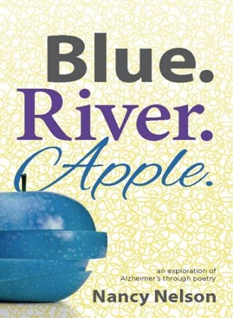 Nancy Nelson author of Blue.River.Apple. Alzheimer's poetry book