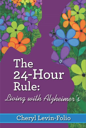 Cheryl Levin Folio - The 24-Hour Rule Living with Alzheimers_book